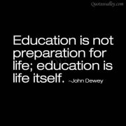 education-is-not-preparation-for-life-education-is-life-itself